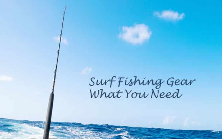 Surf Fishing Gear List – What You Need If You Go For Surf Fishing?