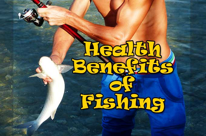 Health Benefits of Fishing- Why Should You Start Fishing Right Away