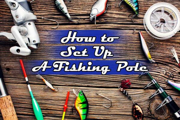 How-to-Set-Up-a-Fishing-Pole